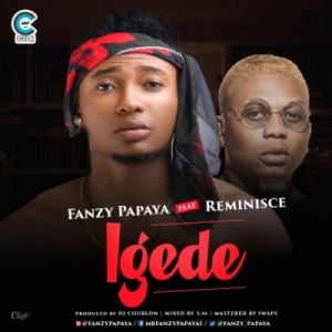 "Fanzy Papaya - ""Igede"" ft. Reminisce (Prod. by DJ Coublon)"